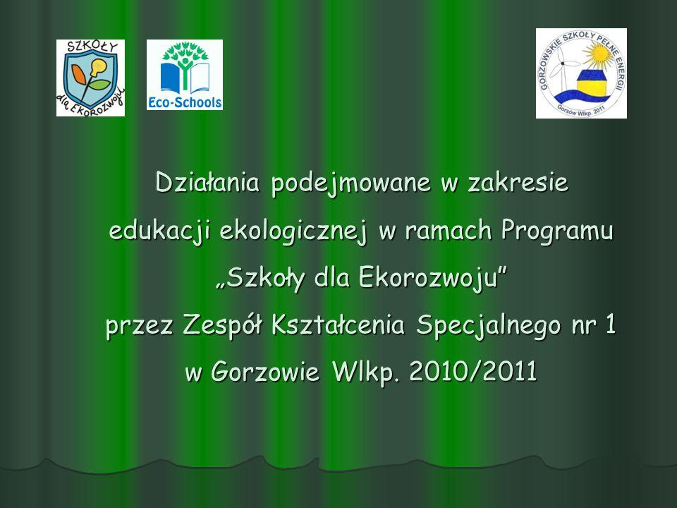 Działania podejmowane w zakresie edukacji ekologicznej w ramach Programu Szkoły dla Ekorozwoju przez Zespół Kształcenia Specjalnego nr 1 w Gorzowie Wl
