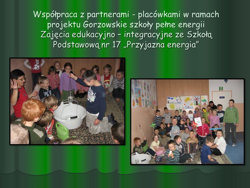 Współpraca z partnerami - placówkami w ramach projektu Gorzowskie szkoły pełne energii Zajęcia edukacyjno – integracyjne ze Szkołą Podstawową nr 17 Pr