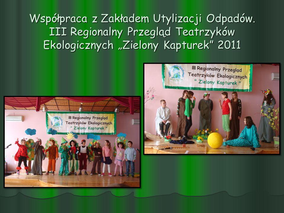 Współpraca z Zakładem Utylizacji Odpadów. III Regionalny Przegląd Teatrzyków Ekologicznych Zielony Kapturek 2011