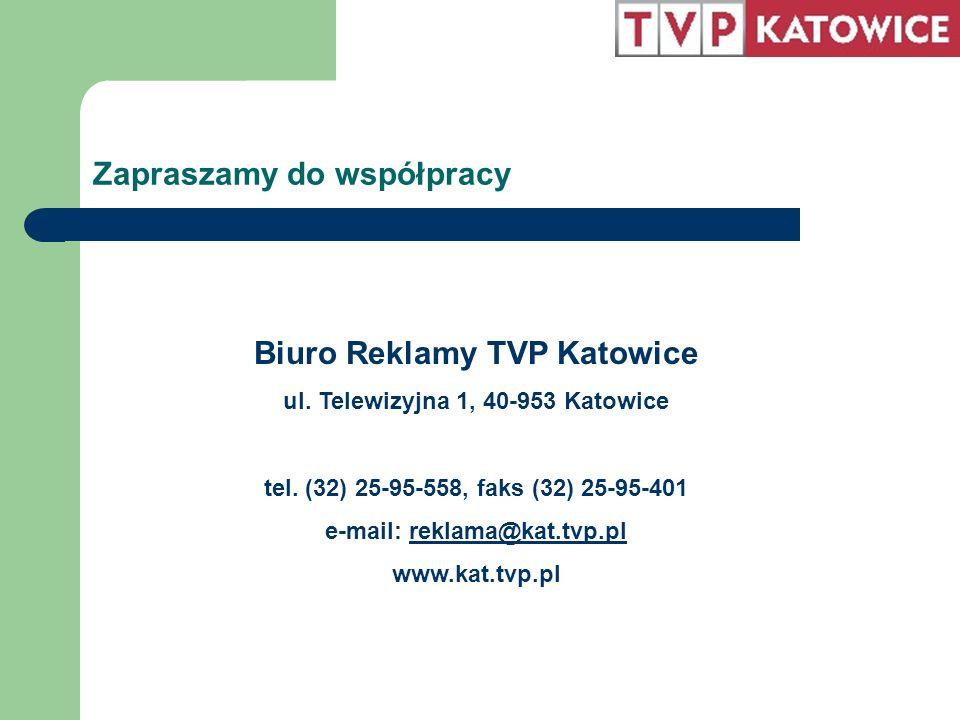 Zapraszamy do współpracy Biuro Reklamy TVP Katowice ul. Telewizyjna 1, 40-953 Katowice tel. (32) 25-95-558, faks (32) 25-95-401 e-mail: reklama@kat.tv