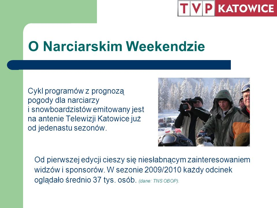 O Narciarskim Weekendzie Cykl programów z prognozą pogody dla narciarzy i snowboardzistów emitowany jest na antenie Telewizji Katowice już od jedenast