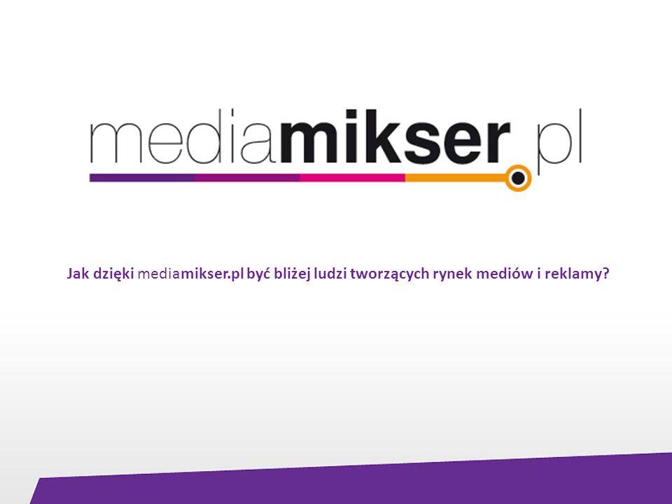 Jak dzięki mediamikser.pl być bliżej ludzi tworzących rynek mediów i reklamy