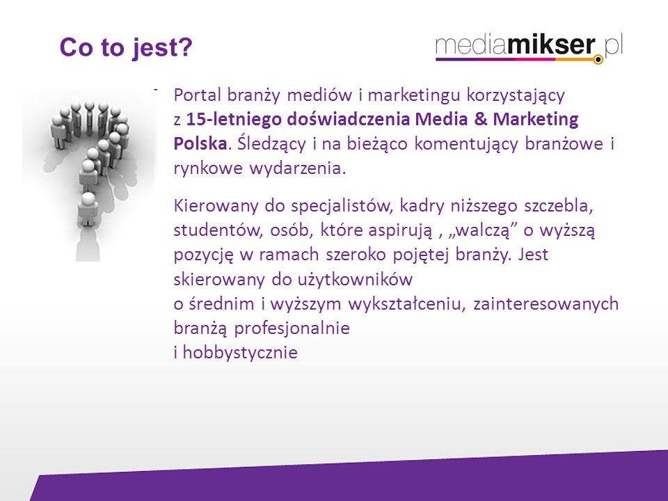 Co to jest? Portal branży mediów i marketingu korzystający z 15-letniego doświadczenia Media & Marketing Polska. Śledzący i na bieżąco komentujący bra