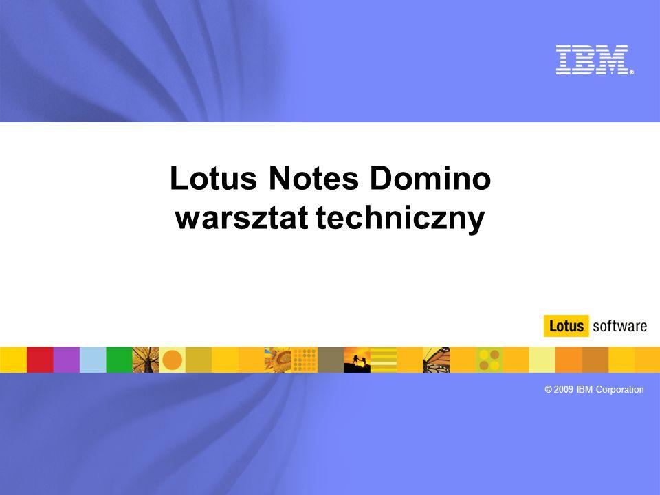 ® © 2009 IBM Corporation Lotus Notes Domino warsztat techniczny