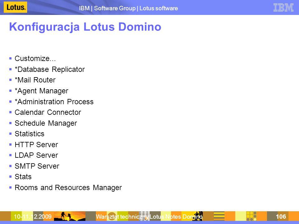 IBM | Software Group | Lotus software 10-11.12.2009Warsztat techniczny Lotus Notes Domino106 Konfiguracja Lotus Domino Customize... *Database Replicat