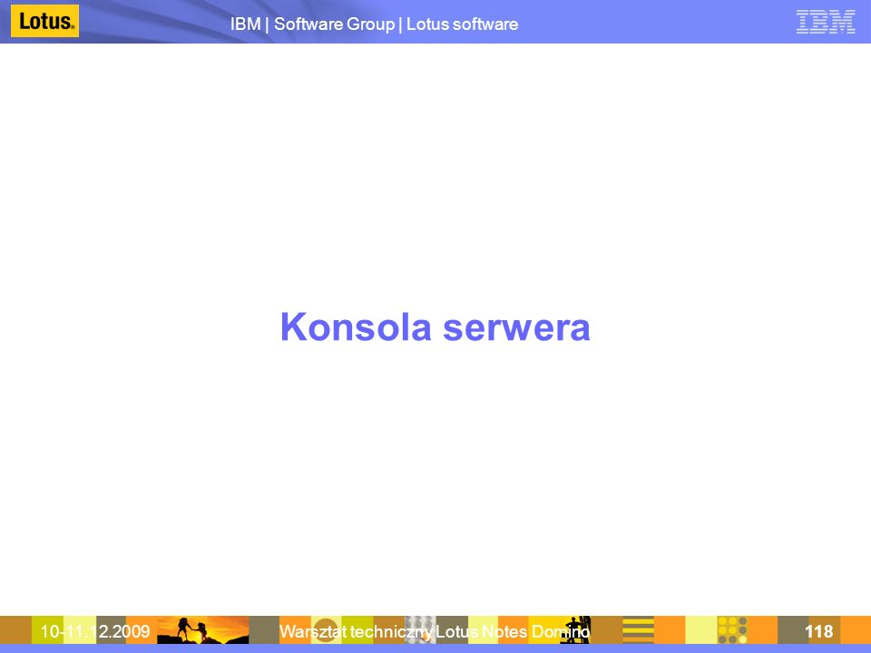 IBM | Software Group | Lotus software 10-11.12.2009Warsztat techniczny Lotus Notes Domino118 Konsola serwera
