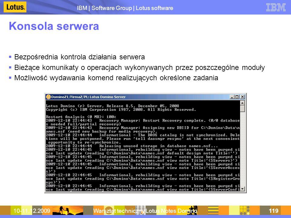 IBM | Software Group | Lotus software 10-11.12.2009Warsztat techniczny Lotus Notes Domino119 Konsola serwera Bezpośrednia kontrola działania serwera B