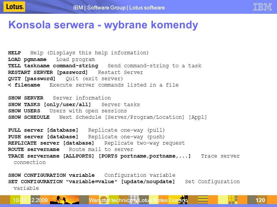 IBM | Software Group | Lotus software 10-11.12.2009Warsztat techniczny Lotus Notes Domino120 Konsola serwera - wybrane komendy HELP Help (Displays thi