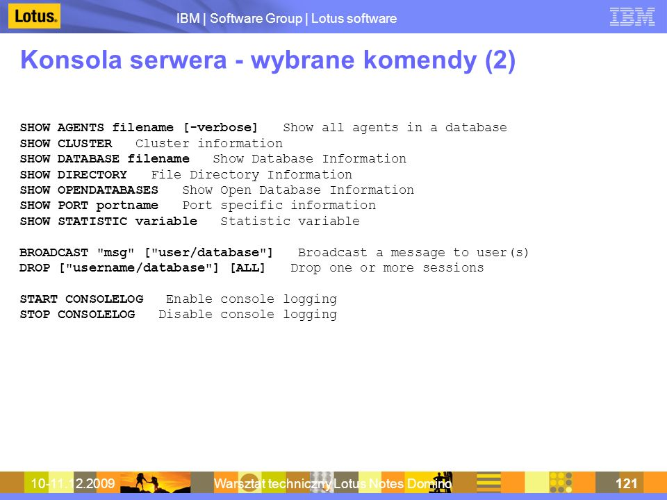IBM | Software Group | Lotus software 10-11.12.2009Warsztat techniczny Lotus Notes Domino121 Konsola serwera - wybrane komendy (2) SHOW AGENTS filenam