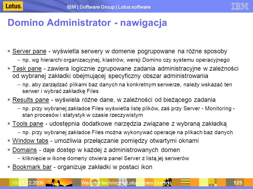 IBM | Software Group | Lotus software 10-11.12.2009Warsztat techniczny Lotus Notes Domino125 Domino Administrator - nawigacja Server pane - wyświetla