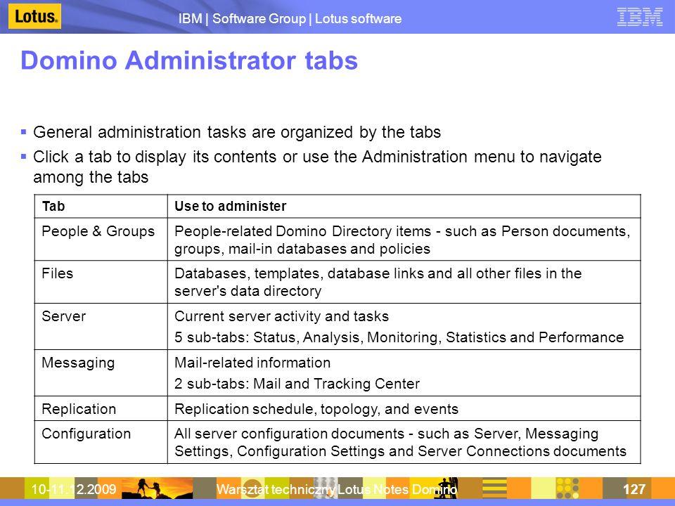 IBM | Software Group | Lotus software 10-11.12.2009Warsztat techniczny Lotus Notes Domino127 Domino Administrator tabs General administration tasks ar