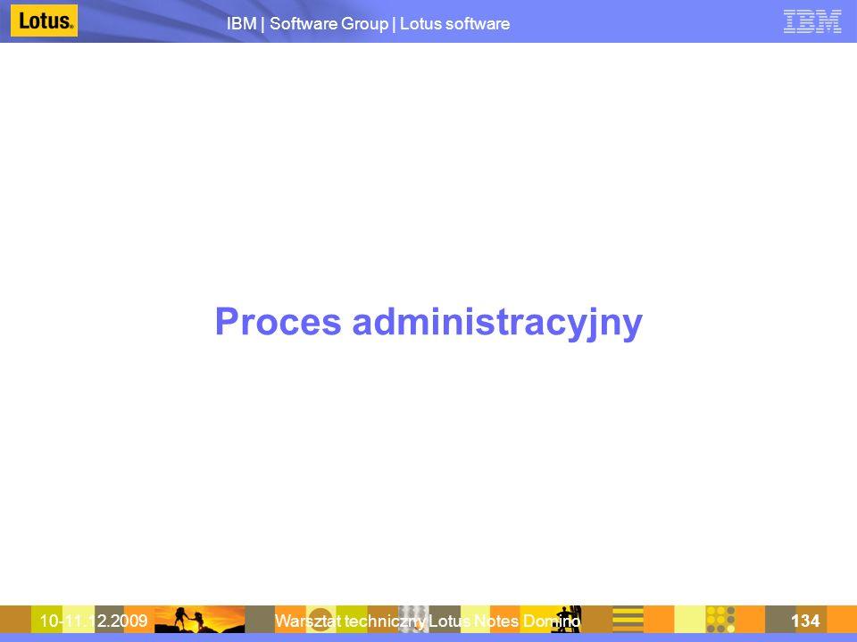 IBM | Software Group | Lotus software 10-11.12.2009Warsztat techniczny Lotus Notes Domino134 Proces administracyjny