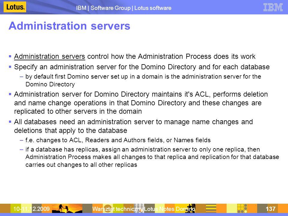 IBM | Software Group | Lotus software 10-11.12.2009Warsztat techniczny Lotus Notes Domino137 Administration servers Administration servers control how
