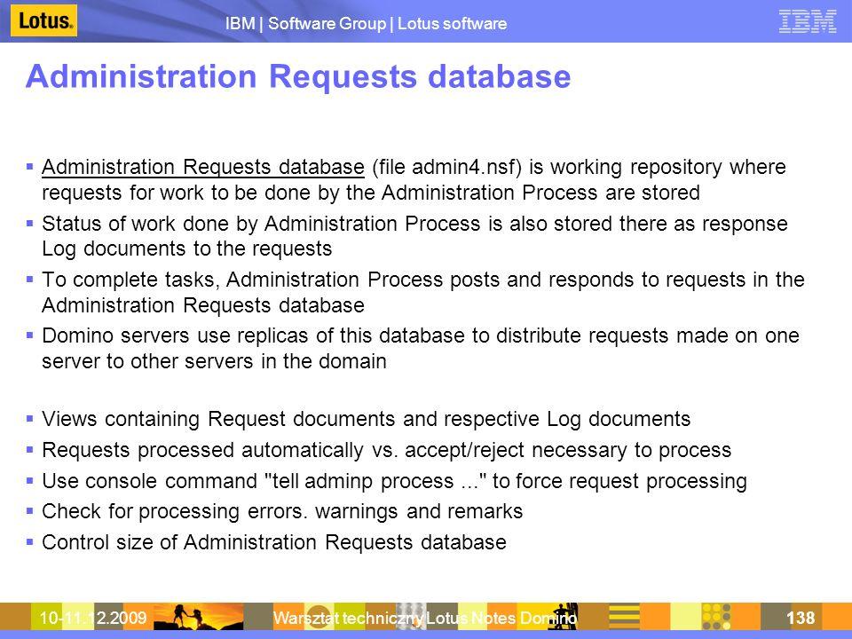 IBM | Software Group | Lotus software 10-11.12.2009Warsztat techniczny Lotus Notes Domino138 Administration Requests database Administration Requests