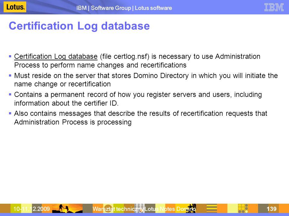 IBM | Software Group | Lotus software 10-11.12.2009Warsztat techniczny Lotus Notes Domino139 Certification Log database Certification Log database (fi