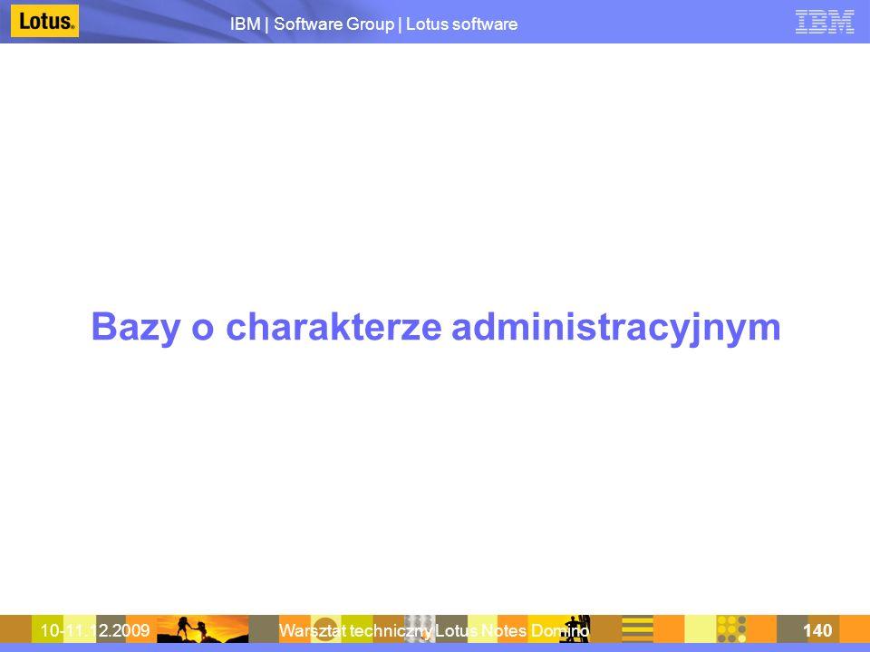 IBM | Software Group | Lotus software 10-11.12.2009Warsztat techniczny Lotus Notes Domino140 Bazy o charakterze administracyjnym