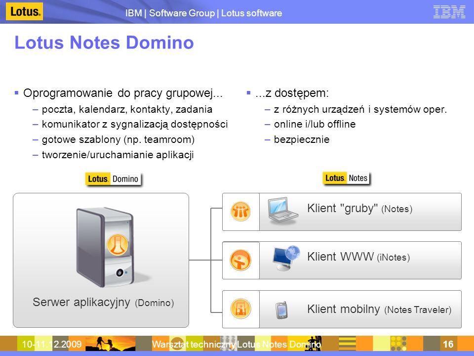 IBM | Software Group | Lotus software 10-11.12.2009Warsztat techniczny Lotus Notes Domino16 Lotus Notes Domino Oprogramowanie do pracy grupowej... –po