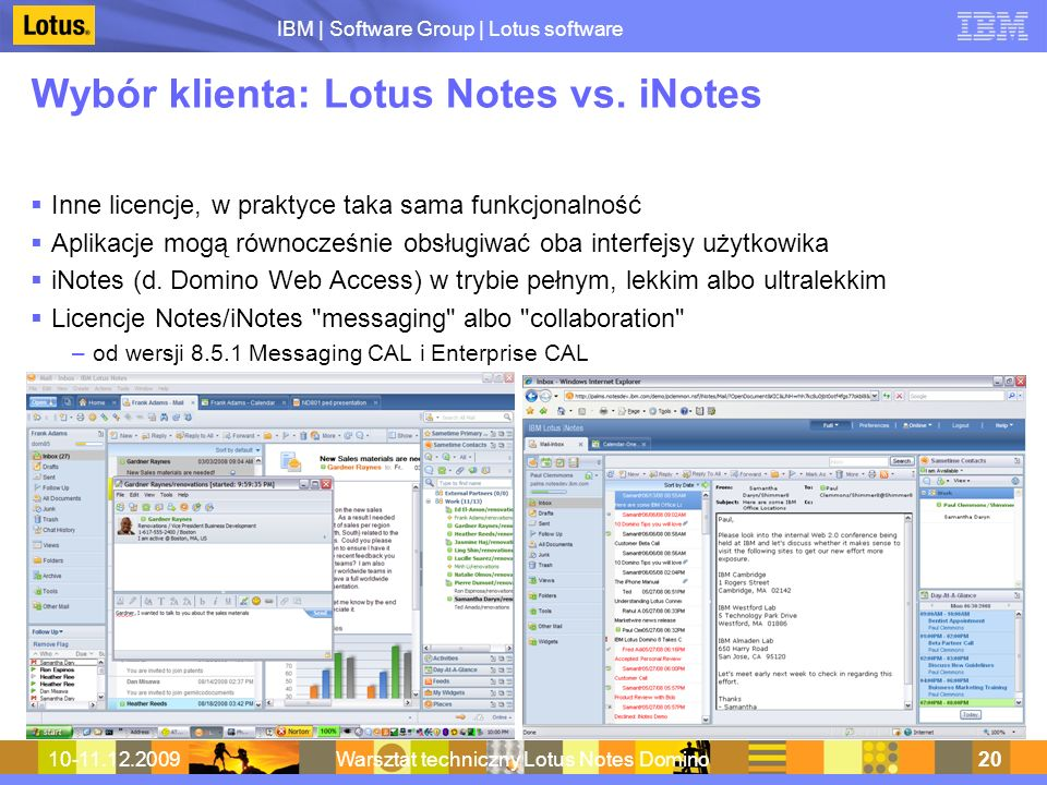 IBM | Software Group | Lotus software 10-11.12.2009Warsztat techniczny Lotus Notes Domino20 Wybór klienta: Lotus Notes vs. iNotes Inne licencje, w pra