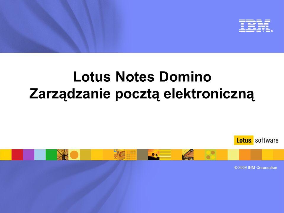 ® © 2009 IBM Corporation Lotus Notes Domino Zarządzanie pocztą elektroniczną