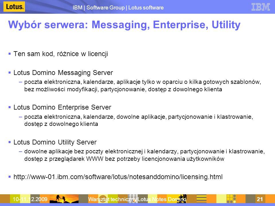 IBM | Software Group | Lotus software 10-11.12.2009Warsztat techniczny Lotus Notes Domino21 Wybór serwera: Messaging, Enterprise, Utility Ten sam kod,