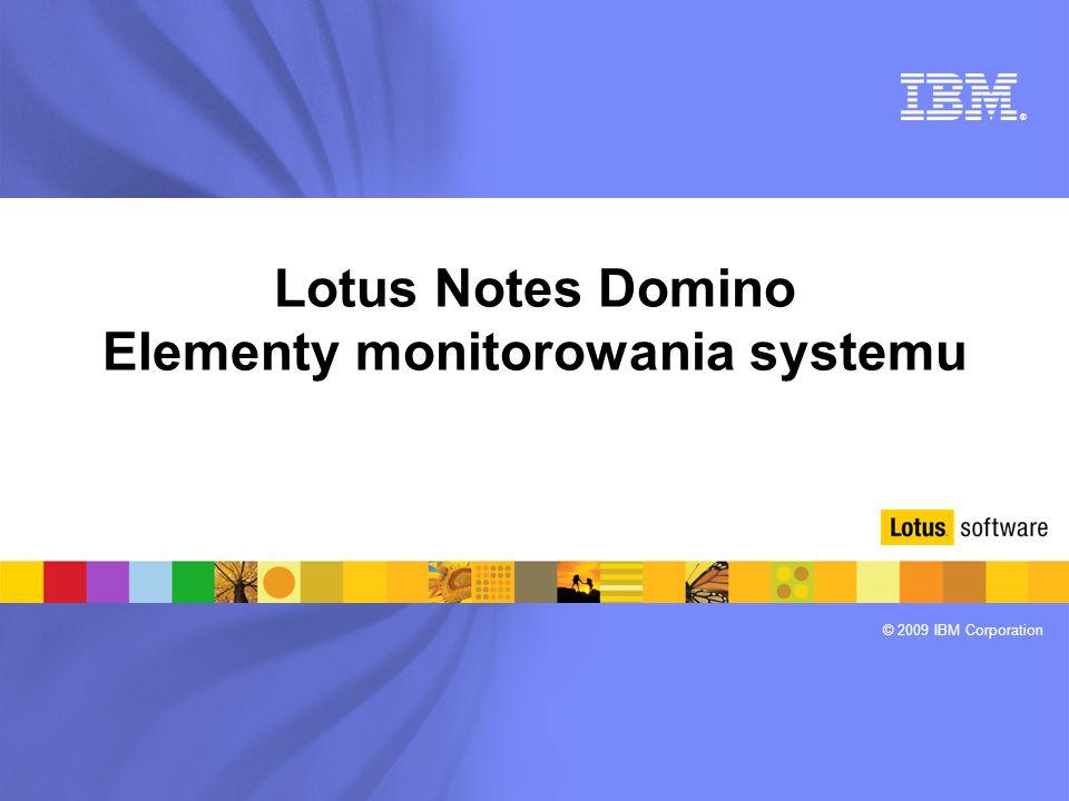 ® © 2009 IBM Corporation Lotus Notes Domino Elementy monitorowania systemu