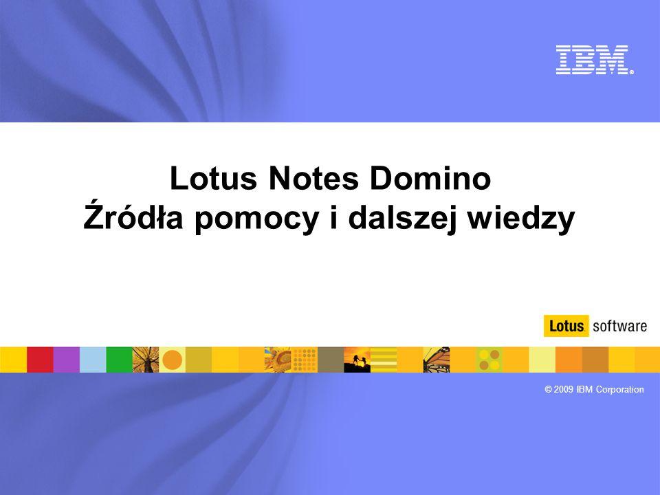® © 2009 IBM Corporation Lotus Notes Domino Źródła pomocy i dalszej wiedzy