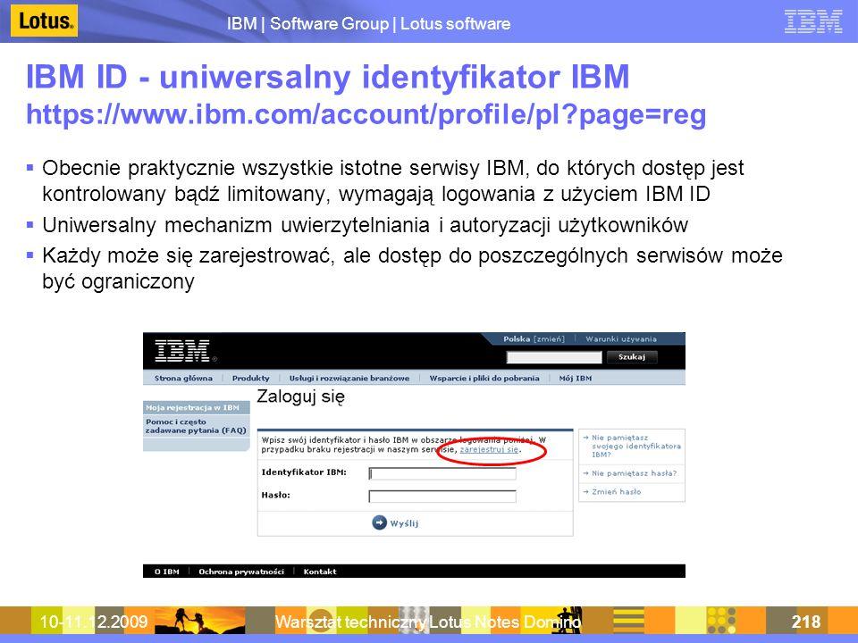 IBM | Software Group | Lotus software 10-11.12.2009Warsztat techniczny Lotus Notes Domino218 IBM ID - uniwersalny identyfikator IBM https://www.ibm.co
