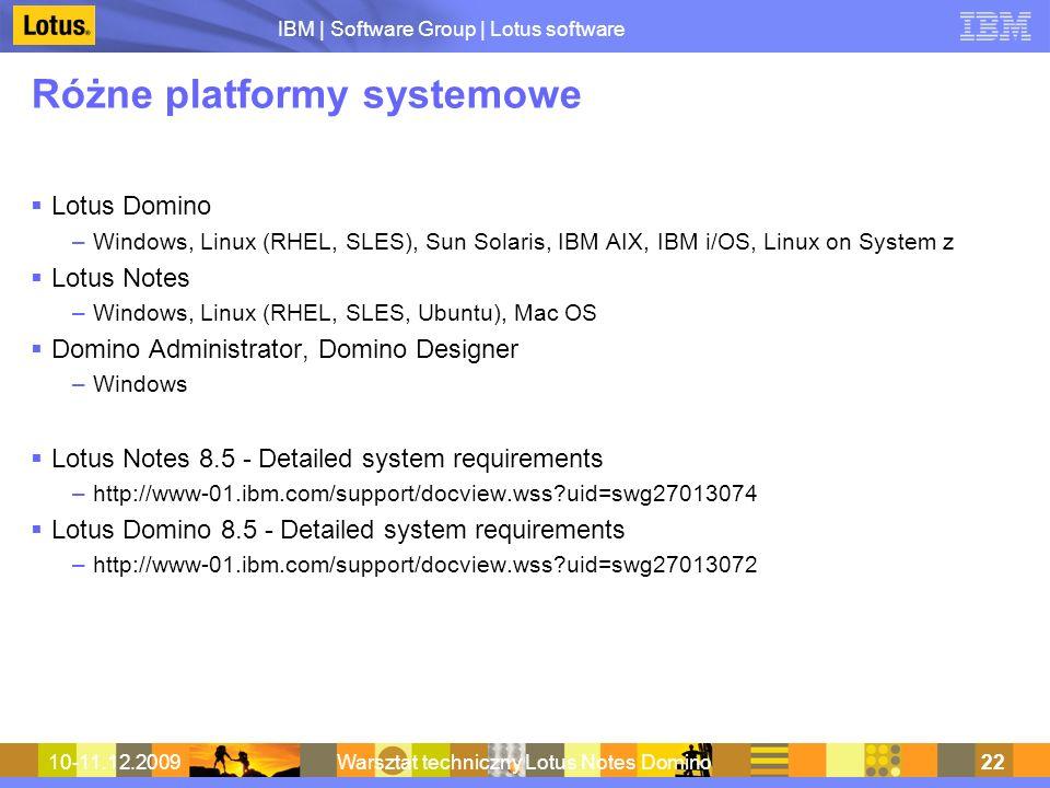 IBM | Software Group | Lotus software 10-11.12.2009Warsztat techniczny Lotus Notes Domino22 Różne platformy systemowe Lotus Domino –Windows, Linux (RH
