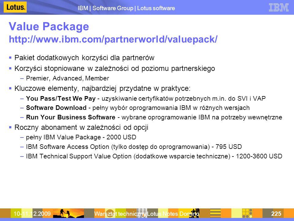 IBM | Software Group | Lotus software 10-11.12.2009Warsztat techniczny Lotus Notes Domino225 Value Package http://www.ibm.com/partnerworld/valuepack/