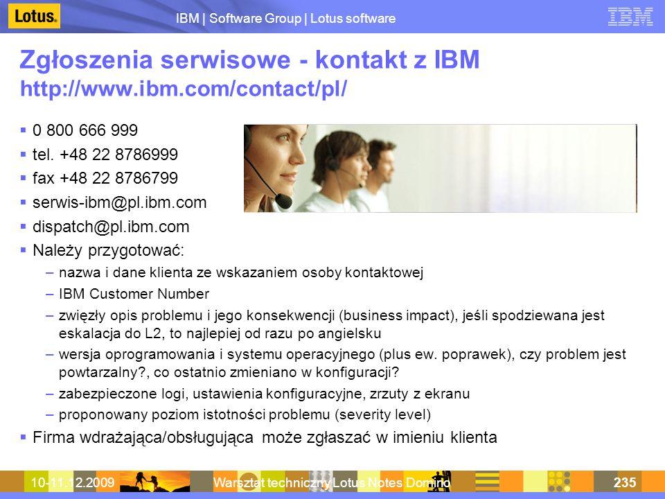 IBM | Software Group | Lotus software 10-11.12.2009Warsztat techniczny Lotus Notes Domino235 Zgłoszenia serwisowe - kontakt z IBM http://www.ibm.com/c