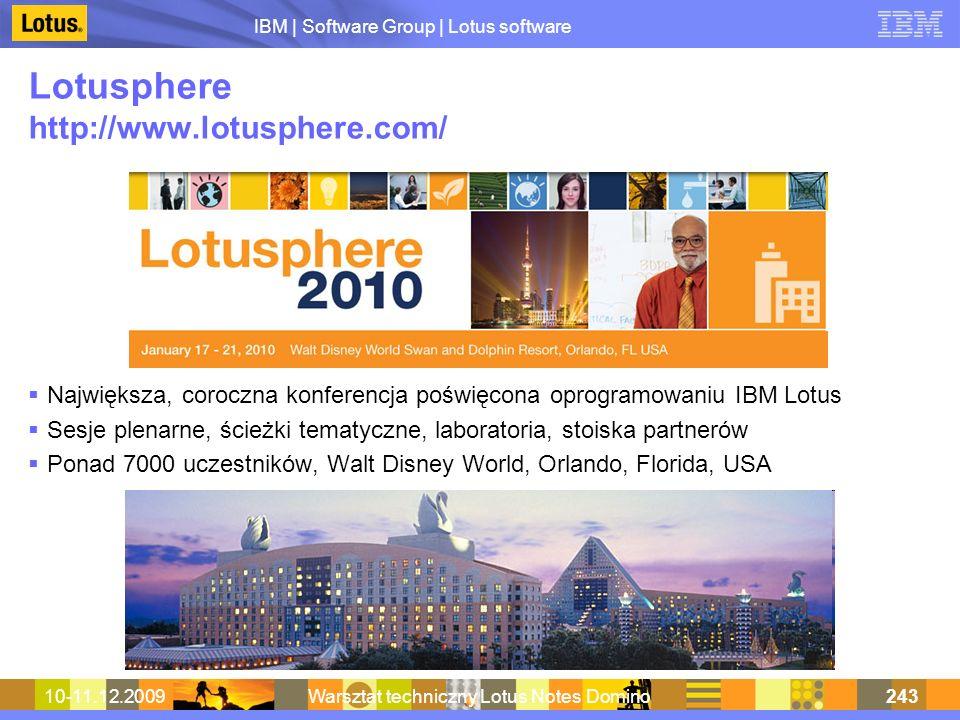 IBM | Software Group | Lotus software 10-11.12.2009Warsztat techniczny Lotus Notes Domino243 Lotusphere http://www.lotusphere.com/ Największa, coroczn