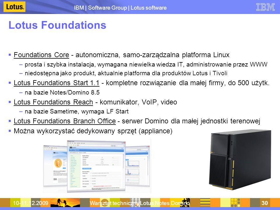 IBM | Software Group | Lotus software 10-11.12.2009Warsztat techniczny Lotus Notes Domino30 Lotus Foundations Foundations Core - autonomiczna, samo-za