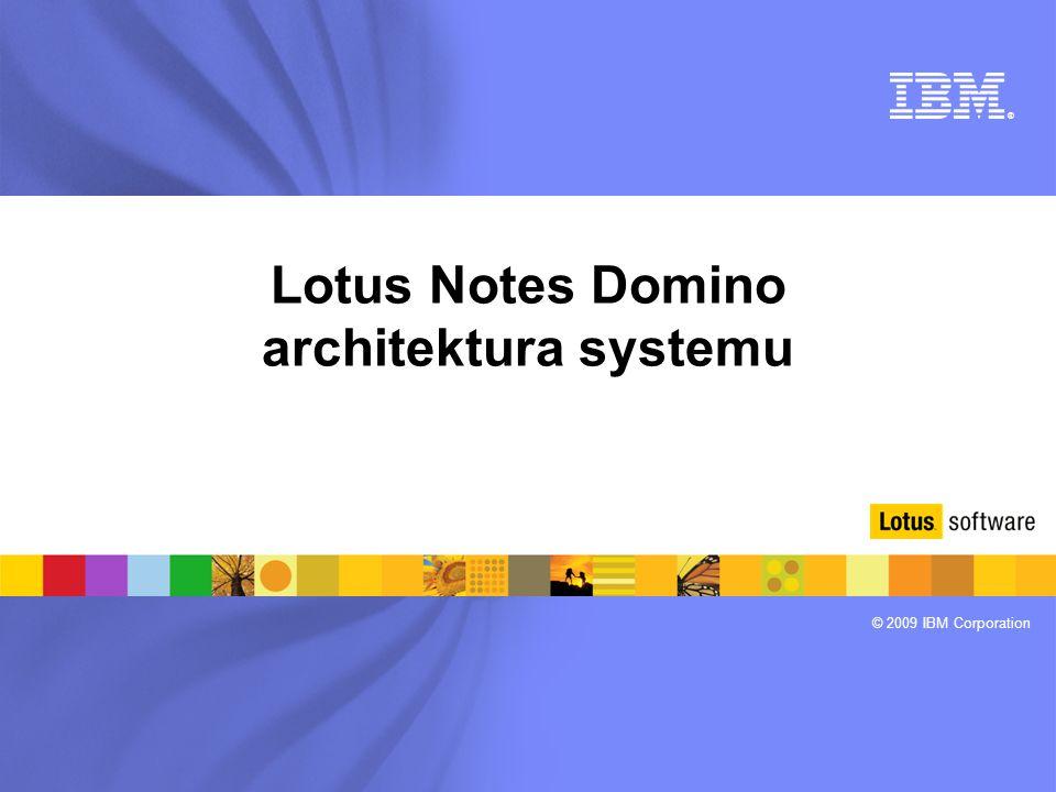 ® © 2009 IBM Corporation Lotus Notes Domino architektura systemu
