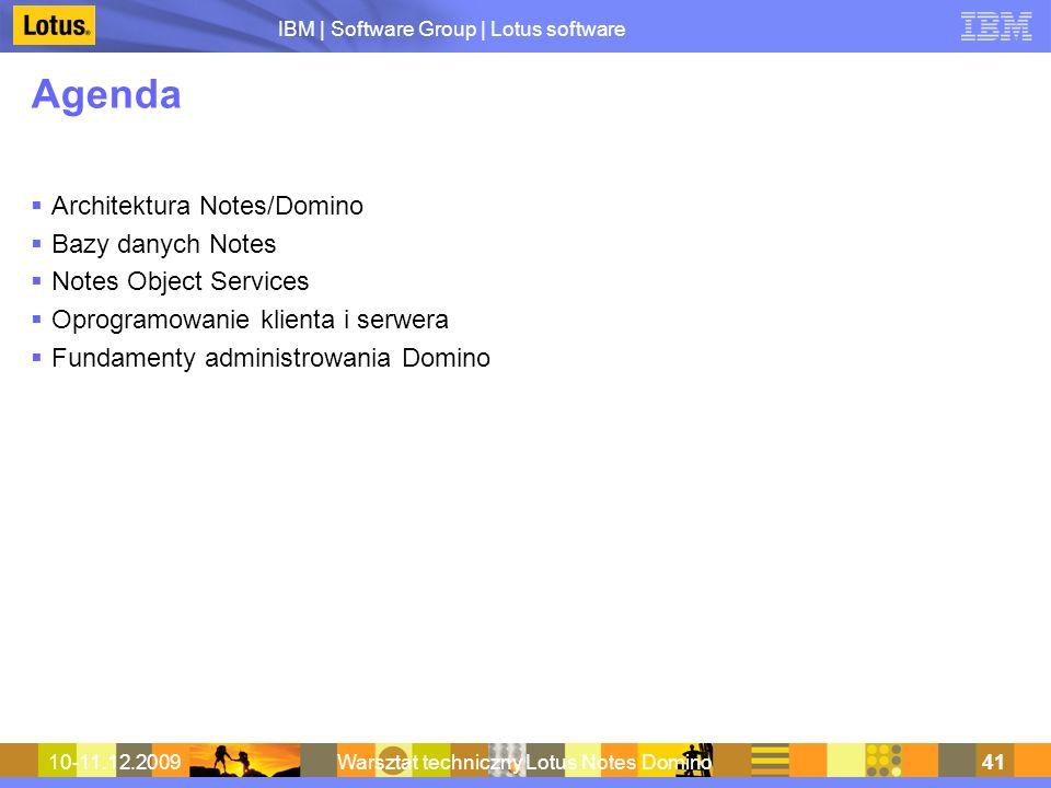 IBM | Software Group | Lotus software 10-11.12.2009Warsztat techniczny Lotus Notes Domino41 Agenda Architektura Notes/Domino Bazy danych Notes Notes O