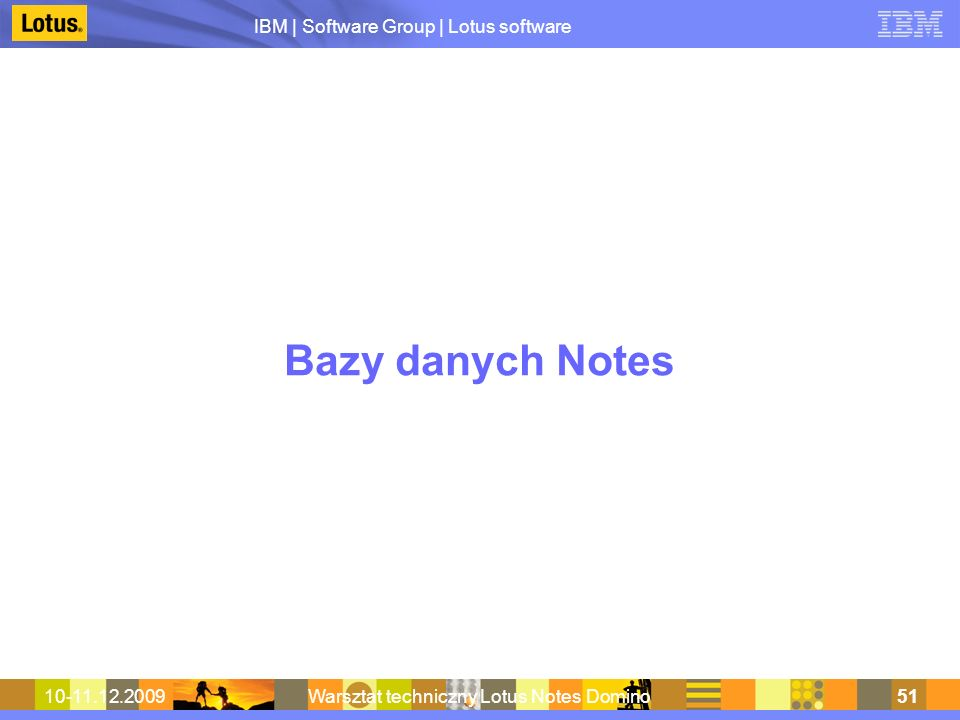 IBM | Software Group | Lotus software 10-11.12.2009Warsztat techniczny Lotus Notes Domino51 Bazy danych Notes