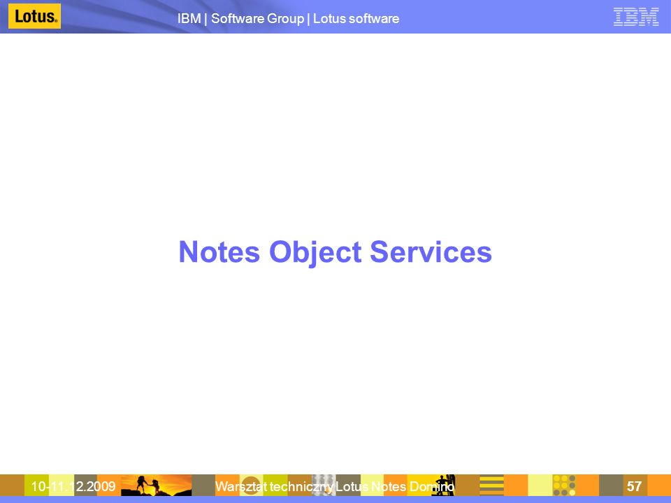 IBM | Software Group | Lotus software 10-11.12.2009Warsztat techniczny Lotus Notes Domino57 Notes Object Services