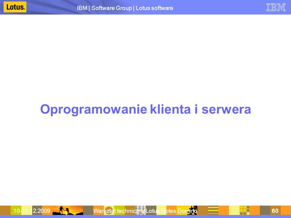 IBM | Software Group | Lotus software 10-11.12.2009Warsztat techniczny Lotus Notes Domino60 Oprogramowanie klienta i serwera
