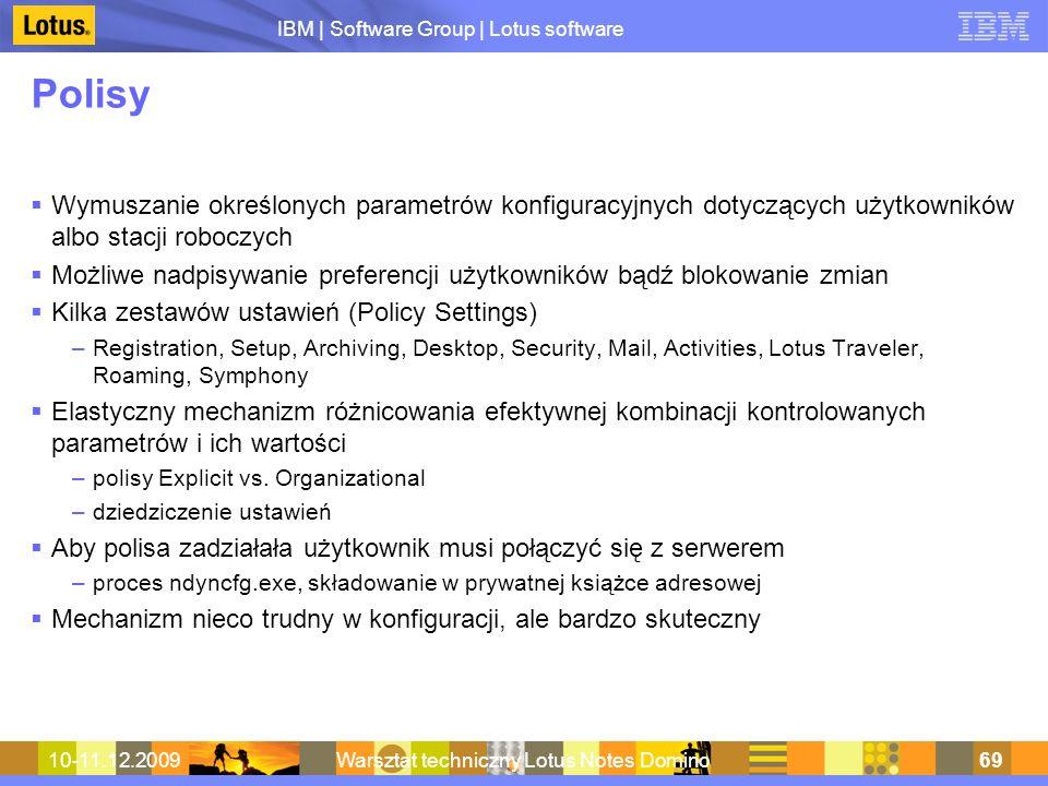 IBM | Software Group | Lotus software 10-11.12.2009Warsztat techniczny Lotus Notes Domino69 Polisy Wymuszanie określonych parametrów konfiguracyjnych