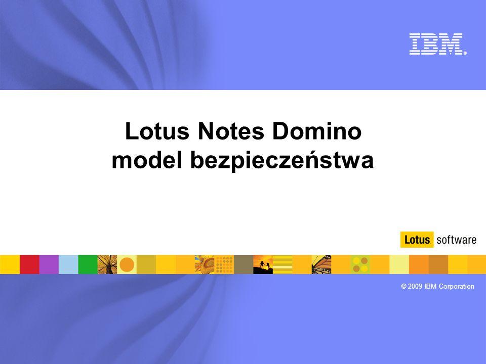 ® © 2009 IBM Corporation Lotus Notes Domino model bezpieczeństwa