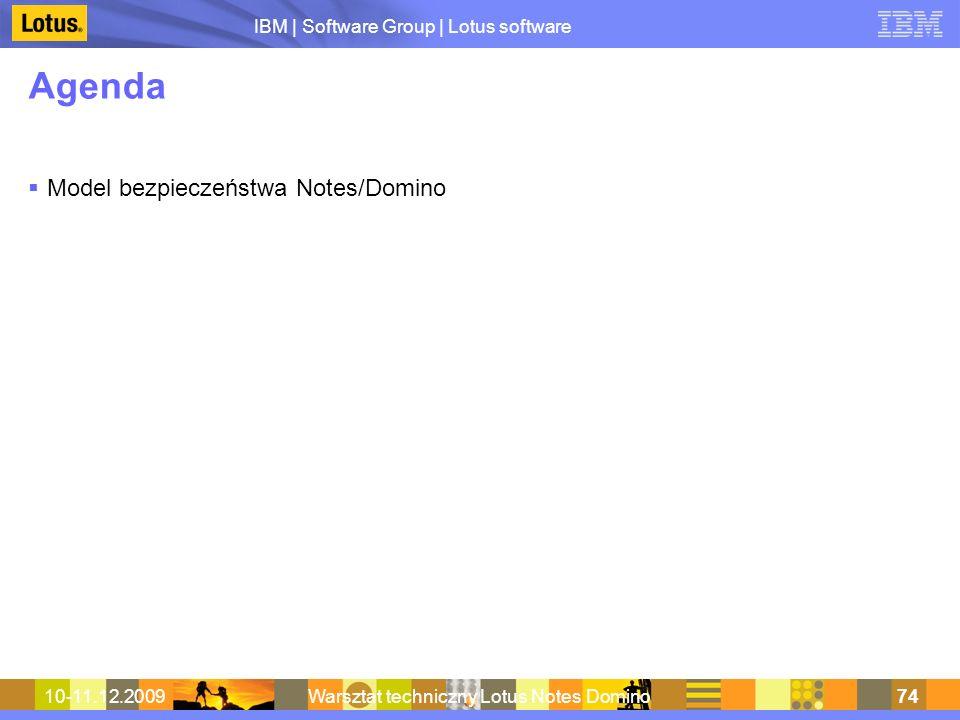 IBM | Software Group | Lotus software 10-11.12.2009Warsztat techniczny Lotus Notes Domino74 Agenda Model bezpieczeństwa Notes/Domino
