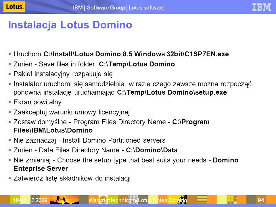 IBM | Software Group | Lotus software 10-11.12.2009Warsztat techniczny Lotus Notes Domino94 Instalacja Lotus Domino Uruchom C:\Install\Lotus Domino 8.