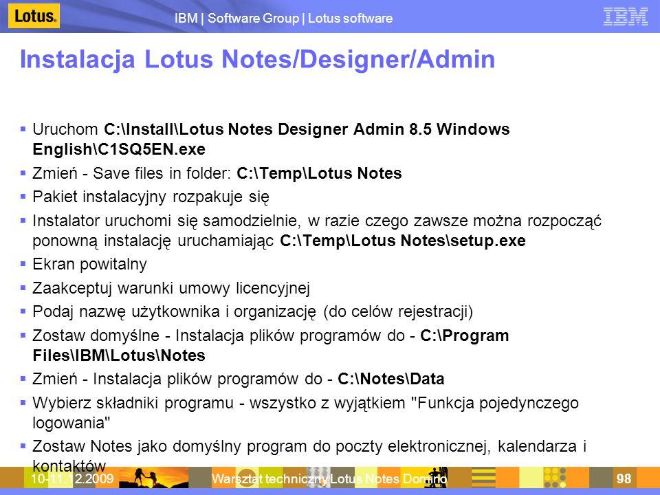 IBM | Software Group | Lotus software 10-11.12.2009Warsztat techniczny Lotus Notes Domino98 Instalacja Lotus Notes/Designer/Admin Uruchom C:\Install\L