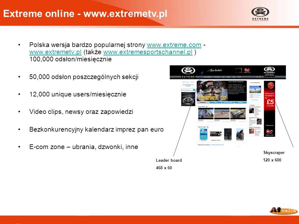 Polska wersja bardzo popularnej strony www.extreme.com - www.extremetv.pl (także www.extremesportschannel.pl ) 100,000 odsłon/miesięczniewww.extreme.c