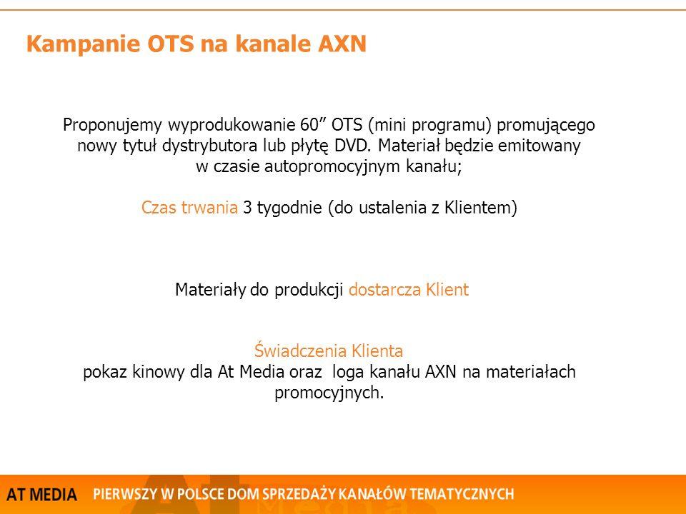 Kampanie OTS na kanale AXN Proponujemy wyprodukowanie 60 OTS (mini programu) promującego nowy tytuł dystrybutora lub płytę DVD.