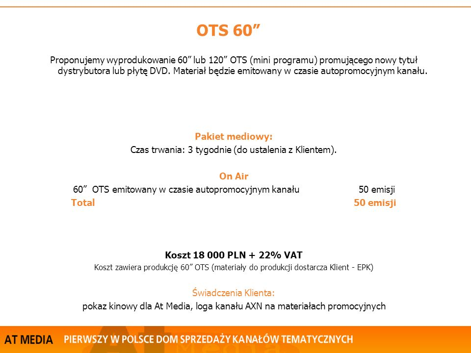 OTS 60 Proponujemy wyprodukowanie 60 lub 120 OTS (mini programu) promującego nowy tytuł dystrybutora lub płytę DVD.