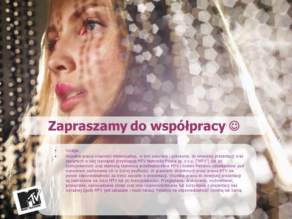 Zapraszamy do współpracy Uwaga: Wszelkie prawa własności intelektualnej, w tym autorskie i pokrewne, do niniejszej prezentacji oraz zawartych w niej rozwiązań przysługują MTV Networks Polska sp.