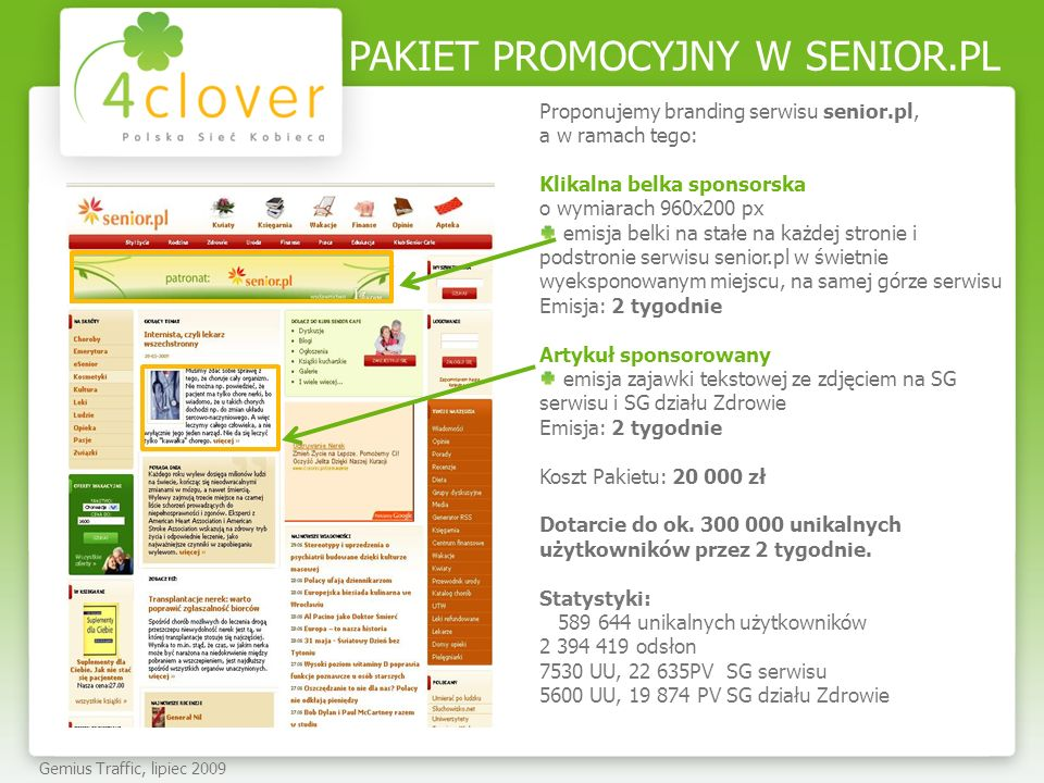 PAKIET PROMOCYJNY W SENIOR.PL Gemius Traffic, lipiec 2009 Proponujemy branding serwisu senior.pl, a w ramach tego: Klikalna belka sponsorska o wymiara