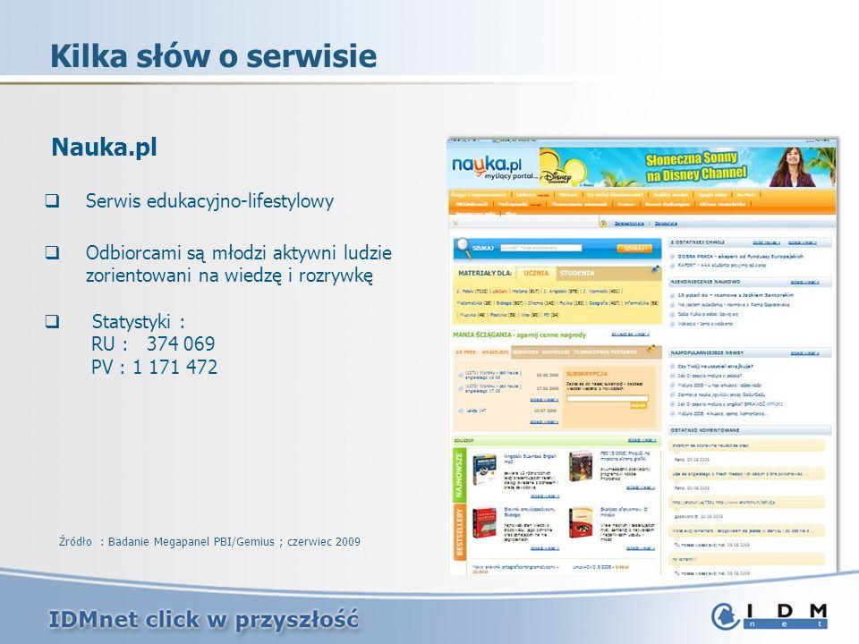 Nauka.pl Serwis edukacyjno-lifestylowy Odbiorcami są młodzi aktywni ludzie zorientowani na wiedzę i rozrywkę Statystyki : RU : 374 069 PV : 1 171 472