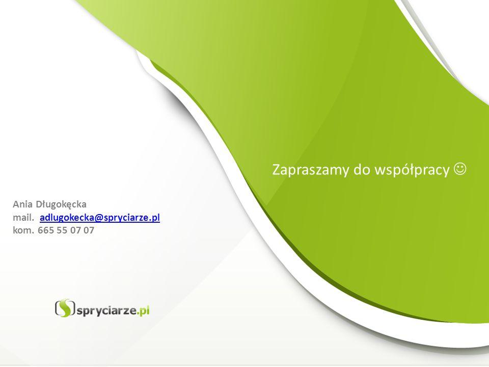Ania Długokęcka mail. adlugokecka@spryciarze.pladlugokecka@spryciarze.pl kom. 665 55 07 07 Zapraszamy do współpracy