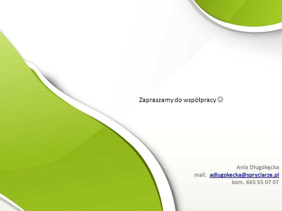 Ania Długokęcka mail. adlugokecka@spryciarze.pladlugokecka@spryciarze.pl kom.